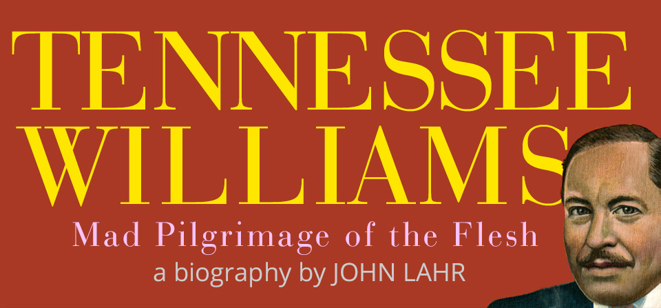 Tennessee Williams, playwright - biography by John Lahr - Mad Pilgrimage of the Flesh